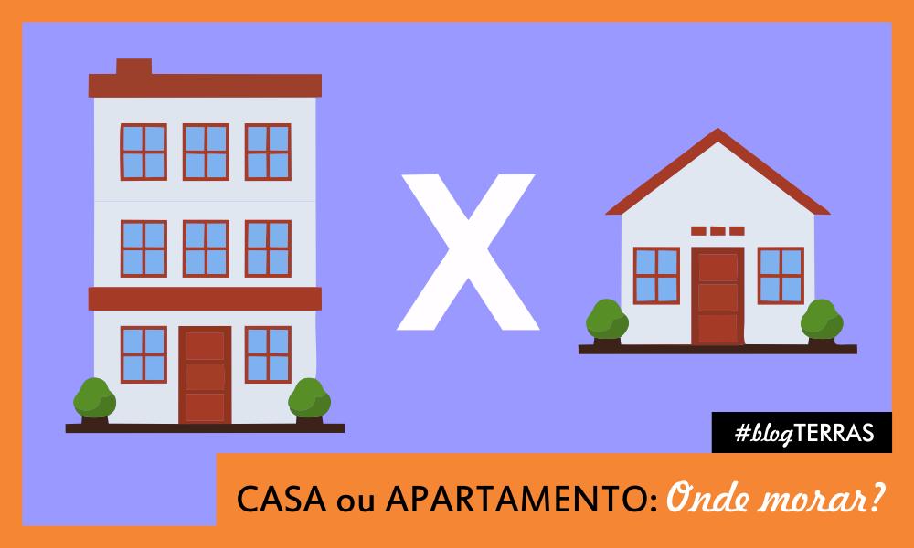 Casa ou apartamento: onde morar?