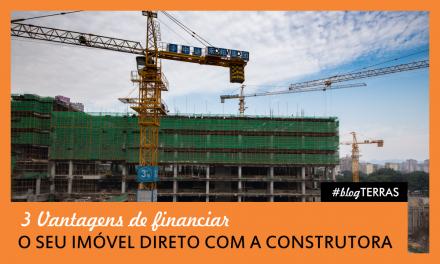 3 Vantagens de financiar um imóvel direto com a construtora