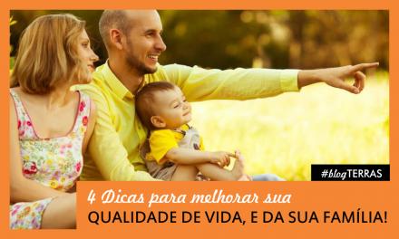 4 dicas para melhorar sua qualidade de vida e da sua família